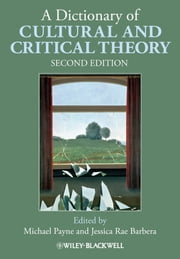A Dictionary of Cultural and Critical Theory ebook by Michael Payne,Jessica Rae Barbera