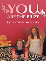 You Are the Prize ebook by Ron (Opa) McMann
