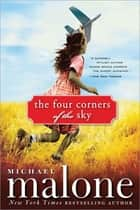 The Four Corners of the Sky - A Novel ebook by Michael Malone