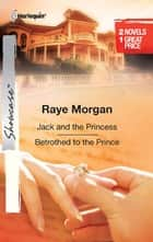 Jack and the Princess & Betrothed to the Prince ebook by Raye Morgan