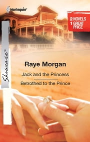 Jack and the Princess & Betrothed to the Prince - Jack and the Princess\Betrothed to the Prince ebook by Raye Morgan