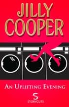 An Uplifting Evening (Storycuts) ebook by Jilly Cooper OBE