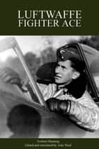 Luftwaffe Fighter Ace ebook by