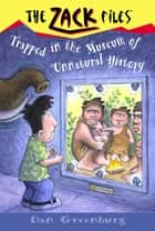 Zack Files 25: Trapped in the Museum of Unnatural History ebook by Dan Greenburg, Jack E. Davis