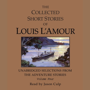 The Collected Short Stories of Louis L'Amour: Unabridged Selections from the Adventure Stories: Volume 4 audiobook by Louis L'Amour