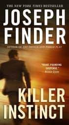 Killer Instinct - A Novel ebook by Joseph Finder