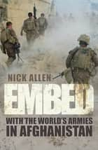 Embed - To the End With the World's Armies in Afghanistan ebook by Nick Allen