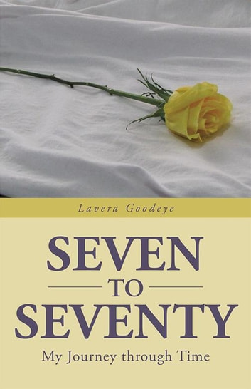 Seven to Seventy - My Journey Through Time ebook by Lavera Goodeye