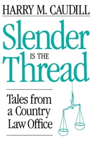 Slender Is The Thread - Tales from a Country Law Office ebook by Harry M. Caudill