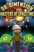 Dr. Dimension: Masters of Spacetime ebook by John DeChancie, David Bischoff