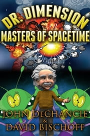 Dr. Dimension: Masters of Spacetime ebook by John DeChancie,David Bischoff
