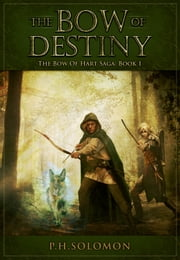 The Bow of Destiny ebook by P. H. Solomon