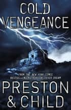 Cold Vengeance - An Agent Pendergast Novel ebook by Douglas Preston, Lincoln Child
