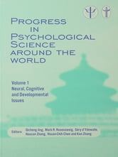 Progress in Psychological Science around the World. Volume 1 Neural, Cognitive and Developmental Issues. - Proceedings of the 28th International Congress of Psychology ebook by