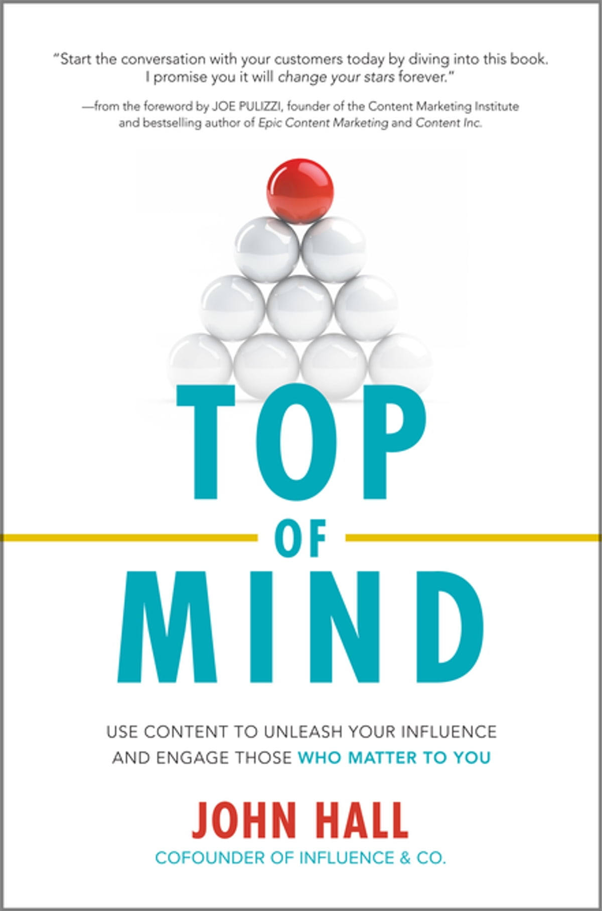 Top of Mind Use Content to Unleash Your Influence and Engage Those Who Matter To You