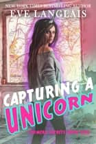 Capturing a Unicorn 電子書籍 by Eve Langlais