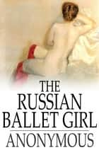 The Russian Ballet Girl ebook by Anonymous