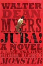 Juba! - A Novel ebook by Walter Dean Myers