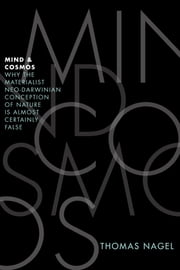 Mind and Cosmos:Why the Materialist Neo-Darwinian Conception of Nature Is Almost Certainly False - Why the Materialist Neo-Darwinian Conception of Nature Is Almost Certainly False ebook by Thomas Nagel