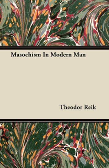 Masochism In Modern Man ebook by Theodor Reik