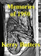 Memories of 1950. ebook by Kerry Butters
