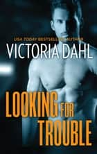 Looking for Trouble - A Sexy Opposites Attract Romance ebook by Victoria Dahl
