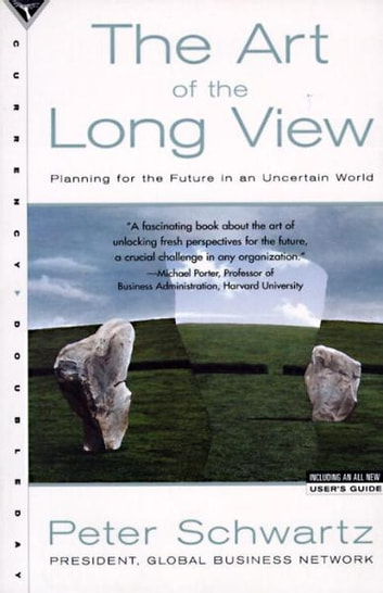 The Art of the Long View - Planning for the Future in an Uncertain World ebook by Peter Schwartz