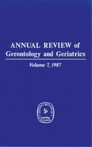 Annual Review of Gerontology and Geriatrics, Volume 7, 1987 ebook by Schaie, K. Warner, PhD