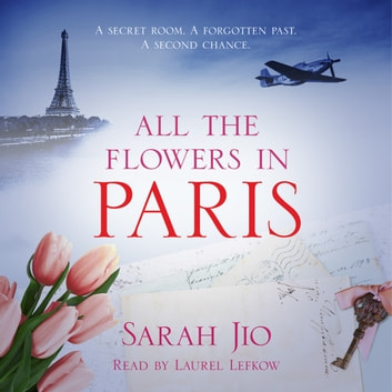 All the Flowers in Paris - The most heartbreaking new WW2 novel from international bestselling author you'll read this year audiobook by Sarah Jio