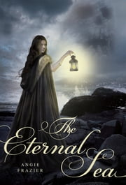 The Eternal Sea ebook by Angie Frazier