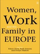 Women, Work and the Family in Europe ebook by Eileen Drew,Ruth Emerek,Evelyn Mahon