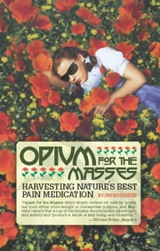 Opium for the Masses - Harvesting Nature's Best Pain Medication ebook by Jim Hogshire