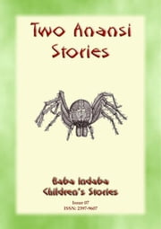 TWO ANANSI STORIES - Two more Children's Stories from Anansi the Trickster Spider - Baba Indaba Childrens Stories Issue 07 ebook by Anon E. Mouse, Narrated by Baba Indaba