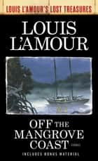 Off the Mangrove Coast (Louis L'Amour's Lost Treasures) - Stories ebook by Louis L'Amour