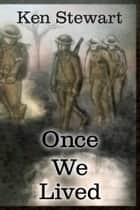 Once We Lived ebook by Ken Stewart