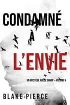 Condamné à l'envie (Un Mystère Adèle Sharp — Volume 6) ebook by Blake Pierce