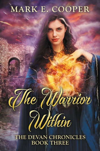 The Warrior Within - Devan Chronicles Part 3 ebook by Mark E. Cooper