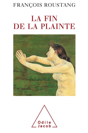 La Fin de la plainte ebook by François Roustang