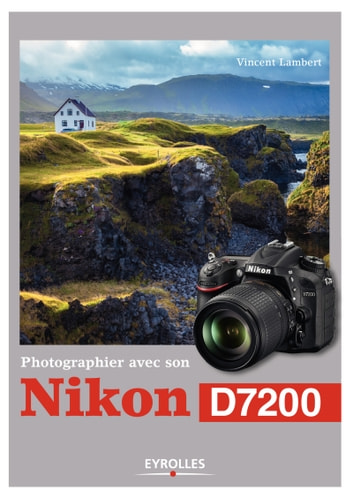 Photographier avec son Nikon D7200 ebook by Vincent Lambert