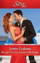 Bought For The Greek's Revenge ebook by Lynne Graham
