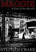 Maggie - A Girl of the Streets: With 15 Illustrations and a Free Online Audio File. ebook by Stephen Crane