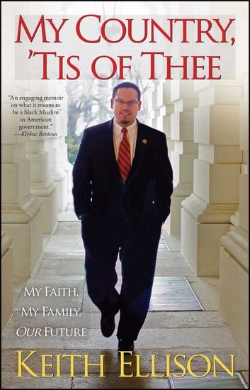 My Country, 'Tis of Thee - My Faith, My Family, Our Future ebook by Keith Ellison
