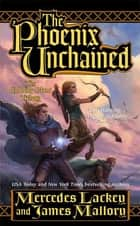 The Phoenix Unchained - Book One of The Enduring Flame 電子書籍 by Mercedes Lackey, James Mallory