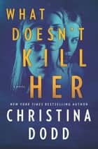 What Doesn't Kill Her ebook by Christina Dodd