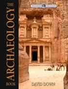 The Archaeology Book ebook by David Down