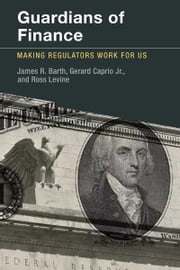 Guardians of Finance - Making Regulators Work for Us ebook by James R. Barth,Gerard Caprio,Ross Levine