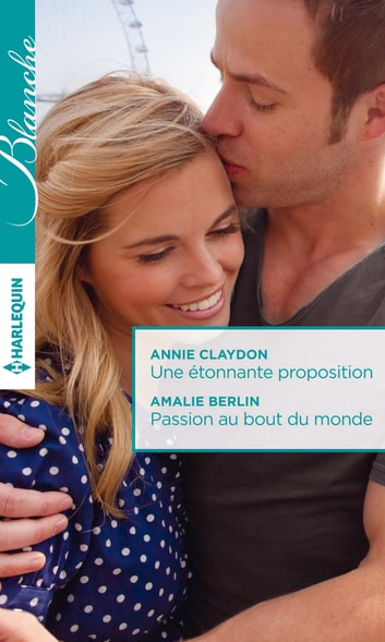Une étonnante proposition - Passion au bout du monde ebook by Annie Claydon,Amalie Berlin