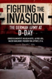 Fighting the Invasion: The German Army at D-Day ebook by Isby, David C