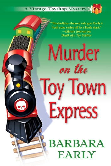 Murder on the Toy Town Express - A Vintage Toy Shop Mystery ebook by Barbara Early