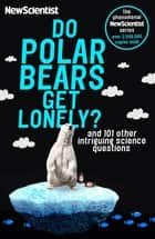 Do Polar Bears Get Lonely? - And 101 Other Intriguing Science Questions ebook by New Scientist